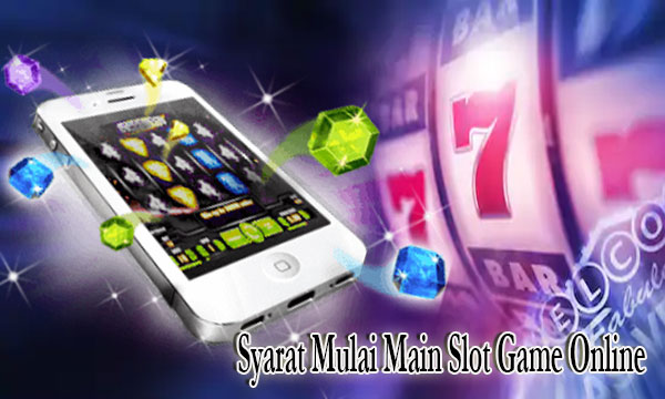 Syarat Mulai Main Slot Game Online