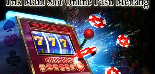 Trik Main Slot Online Pasti Menang
