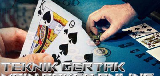 Pelajari Teknik Gertak Poker Online Pasti Menang