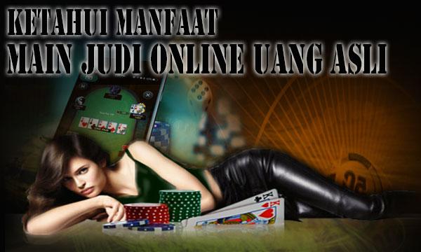 Untungnya Main Judi Online Uang Asli